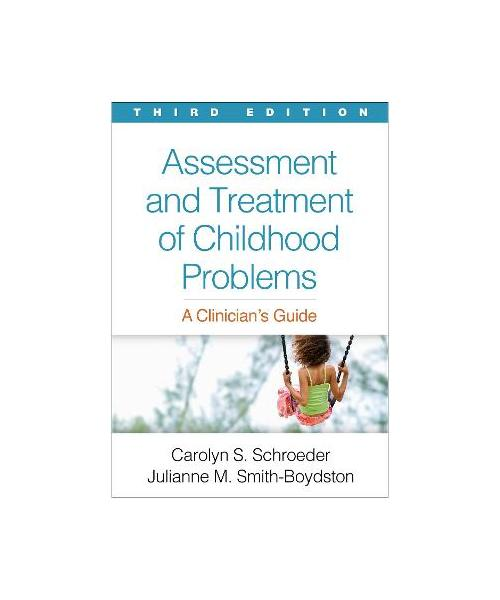 Assessment and Treatment of Childhood Problems: A Clinician's Guide 3rd New edition