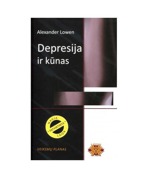 Depresija ir kūnas. Veiksmų planas (naujas leidimas kietais viršeliais)