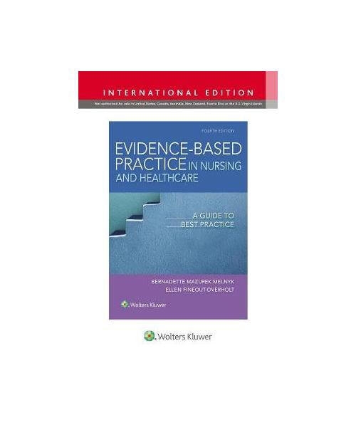 Evidence-Based Practice in Nursing & Healthcare: A Guide to Best Practice Fourth, International Edition