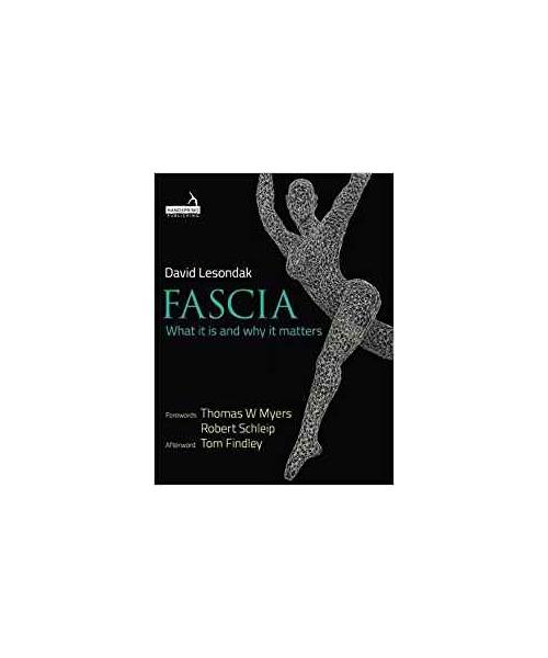 Fascia: What it is and Why it Matters 1st Edition