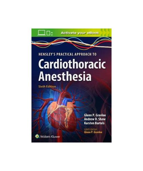 Hensley's Practical Approach to Cardiothoracic Anesthesia 6th edition