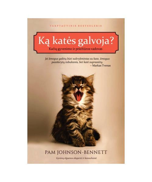 Ką katės galvoja? Kačių gyvenimo ir priežiūros vadovas
