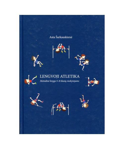 Lengvoji atletika. Metodinė knyga 5–8 klasių mokytojui