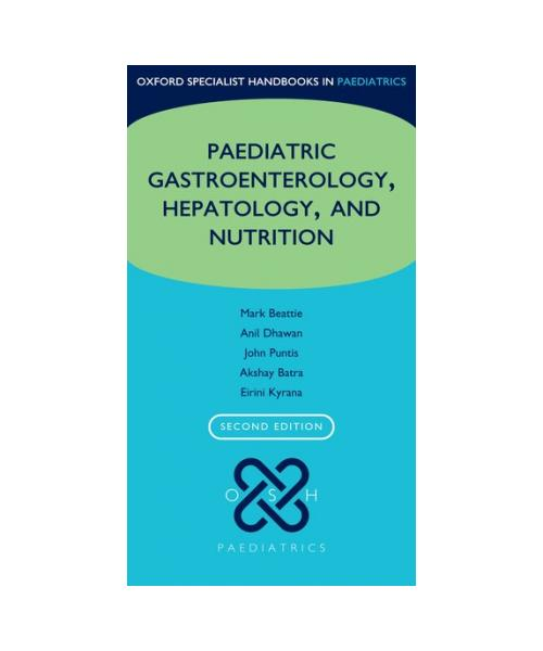Oxford Specialist Handbook of Paediatric Gastroenterology, Hepatology, and Nutrition  Second Edition