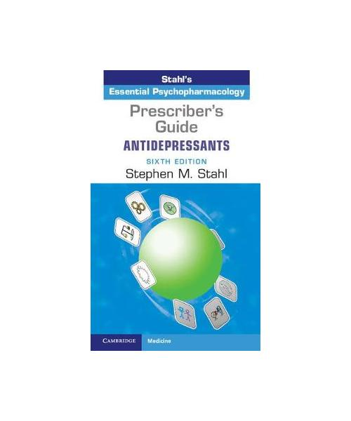 Prescriber's Guide: Antidepressants: Stahl's Essential Psychopharmacology 6th Revised edition