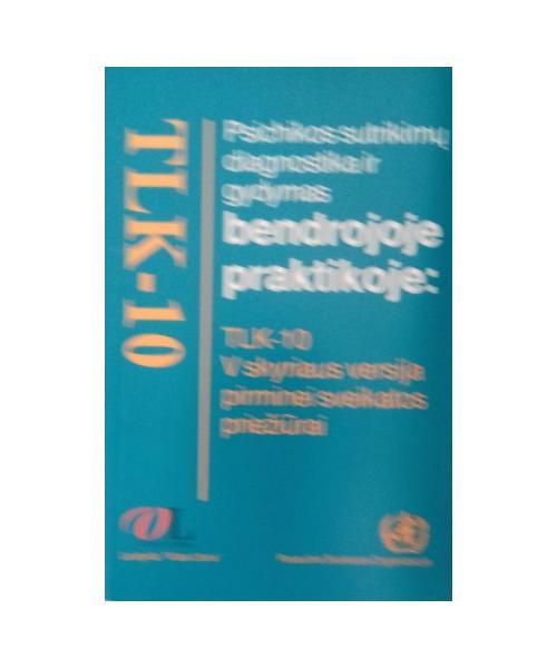 Psichikos sutrikimų diagnostika ir gydymas bendrojoje praktikoje: TLK-10 V skyriaus versija pirminei sveikatos priežiūrai
