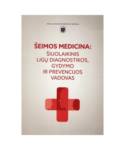 Šeimosmedicina : šiuolaikinis ligų diagnostikos, gydymo ir prevencijos vadovas