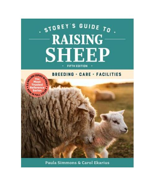 Storey's Guide to Raising Sheep, 5th Edition Breeding, Care, Facilities