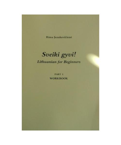 Sveiki gyvi! Lithuanian for Beginners Part 1 Worbook