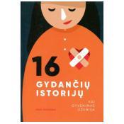 16 gydančių istorijų. Kai gyvenimas užknisa