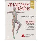 Anatomy Trains: Myofascial Meridians for Manual Therapists and Movement Professionals 4th Revised edition
