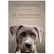 Ką šunys galvoja? Knyga apie tai ką jie uodžia, mato, žino ir supranta