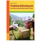 Praktinė bitininkystė. Bičių gerovė, ekologiškumas, perspektyvumas