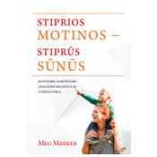 Stiprios motinos – stiprūs sūnūs : pamokos motinoms, norinčioms užauginti mylinčius ir tvirtus vyrus